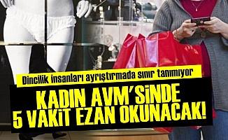 KADIN AVM'SİNDE EZAN OKUNACAK!