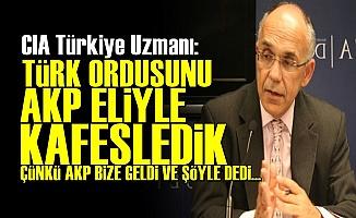 CIA: Türk Ordusunu AKP Eliyle Kafesledik...