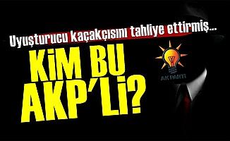AKP'li Uyuşturucu Kaçakçısını Tahliye Ettirmiş!