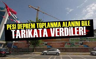 Deprem Toplanma Alanını Bile Tarikata Verdiler!