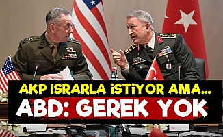 ABD AKP'nin İsteğini Reddetti: Gerek Yok...