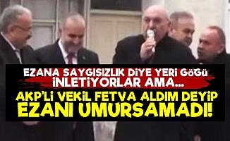 Ezana Asıl Saygısızlık AKP'li Vekilden!