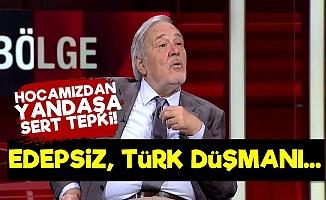 Ortaylı: Seni Edepsiz, Türk Düşmanı...
