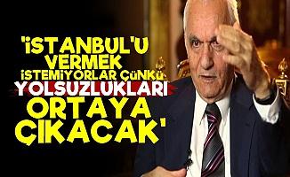 'İstanbul Giderse Yolsuzluklar Ortaya Çıkacak'