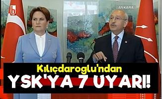 Kılıçdaroğlu'ndan YSK'ya 7 Uyarı!