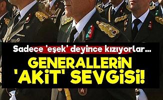 Generallerin 'AKİT'Sevgisi!..