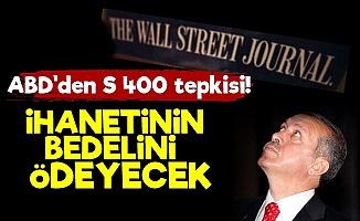 WSJ: Erdoğan İhanetinin Bedelini Ödeyecek...