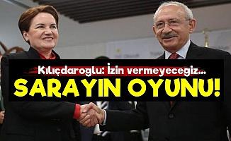 Kılıçdaroğlu, Sarayın Oyununu Açıkladı!