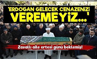 Erdoğan Gelecek Diye Cenazeyi Vermemişler!