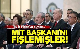 Şaka Değil! MİT Başkanı Fidan'ı Fişlemişler...