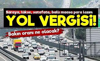 AKP'ye Lükse Para Lazım! Yol Vergisi...