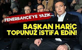 Fenerbahçe Dikkat! Topunuz İstifa Edin...