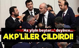 Mecliste 'Az Yiyin Beyler' Sözü AKP'lileri Çıldırttı!