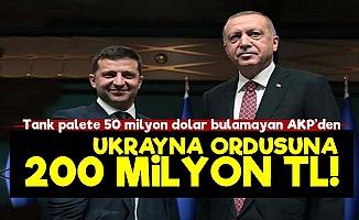 AKP'den Ukrayna Ordusu 200 Milyon TL!