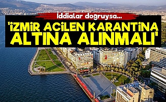 'İzmir Karantina Altına Alınmalı'