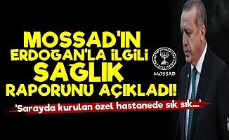 MOSSAD'ın Erdoğan'ın Sağlığı İle İlgili Raporu Açıkladı!