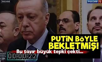 Putin, Erdoğan ve Ekibini Bekletmiş