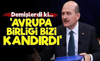 Süleyman Soylu: AB Bizi Kandırdı...