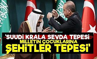'Suudi Krala Sevda Tepesi Vatan Evlatlarına Şehitler Tepesi'
