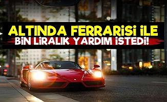 1.5 Milyon Liralık Ferrarisi İle 1000 Liralık Yardım İstedi!