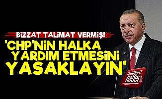 Erdoğan'dan CHP'lilere Yardım Yasağı Talimatı!