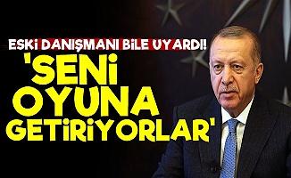 'Erdoğan'ı Oyuna Getiriyorlar'