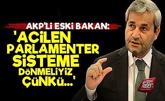 AKP'li Eski Bakan: Acilen Parlamenter Sisteme Dönmeliyiz