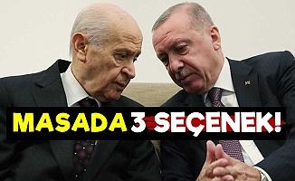 Erdoğan-Bahçeli İkilisinin Masasındaki 3 Seçenek!