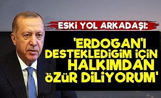 'Erdoğan'ı Desteklediği İçin Halkımdan Özür Diliyorum'