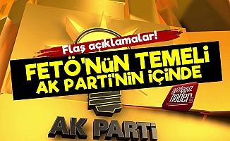 'FETÖ'nün Temeli AK Parti'nin İçinde...'