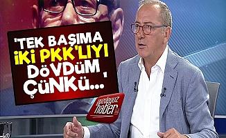 Fatih Altaylı: İki PKK'lıyı Dövdüm...