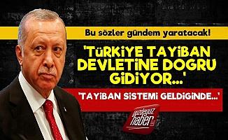 'Türkiye, Tayiban Devletine Doğru Gidiyor...'