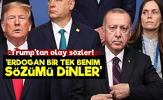 Trump: Erdoğan Sadece Beni Dinler