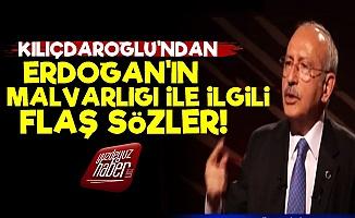 Kılıçdaroğlu'ndan Erdoğan'ın Malvarlığı İle İlgili Flaş Sözler!