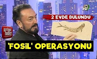 Adnan Oktar'a 'Fosil' Operasyonu