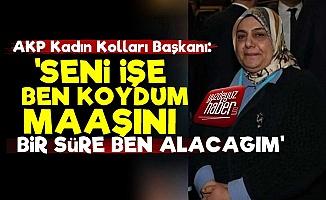 AKP Kadın Kolları Başkanı Maaşa El Koymuş!