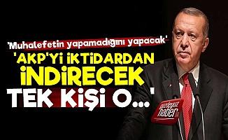 'AKP'yi İktidardan İndirecek Tek Kişi O'