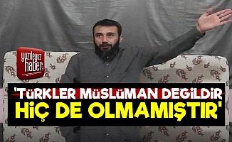 'Bize Göre Türkler Müslüman Değildir'
