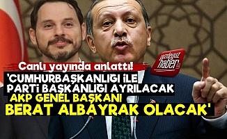 'Erdoğan Cumhurbaşkanı, Albayrak AKP Lideri Olacak'