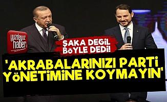 Erdoğan Uyardı: Akrabalarınızı Yönetime Almayın