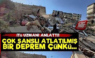 'İzmir Depremi Çok Şanslı Atladıldı Çünkü...'