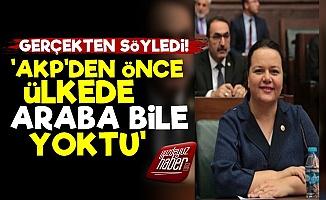 AKP'li Nilgün Ök: 18 Yıl Önce Araba Bile Yoktu