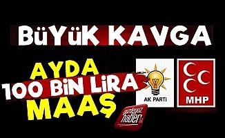 AKP-MHP'de Büyük Kavga! 100 Bin Lira Maaş