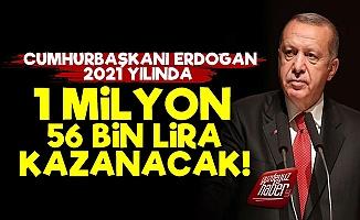 Erdoğan'ın Kazancı 2021'de 1 Milyon TL'yi Geçecek!