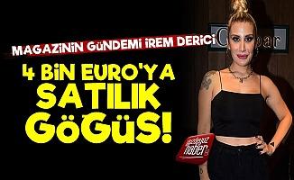 İrem Derici: Göğüslerimi 4 Bin Euro'ya Satarım