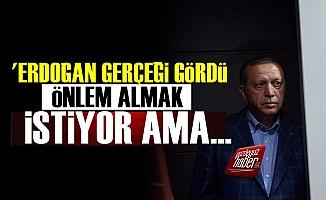 'Erdoğan Gerçeği Gördü Önlem Almak İstiyor Ama...'