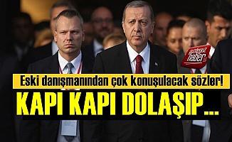 Erdoğan'ın Eski Danışmanı: Kapı Kapı Dolaşıp...