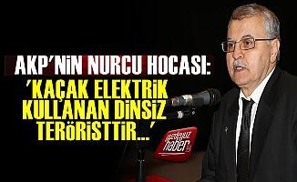 'Kaçak Elektrik Kullanan Ya Dinsiz Teröristtir Ya da...'