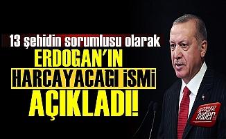 13 Şehit İçin Erdoğan'ın Harcayacağı İsmi Açıkladı!
