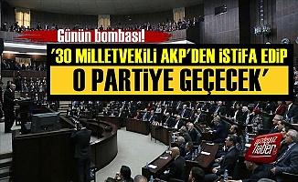 '30 Milletvekili AKP'den İstifa Edecek...'